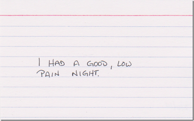 I had a good, low pain night.