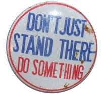don-039-t-just-stand-there-do-something-novelty-slogan-pinback-button~7560652