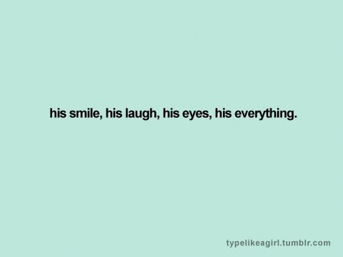 His smile his laugh quote