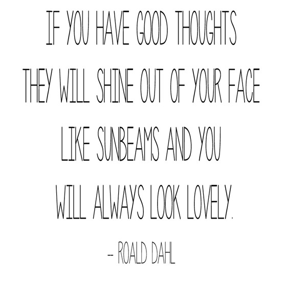 good thoughts -- roald dahl