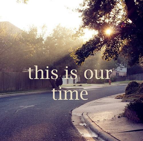 this_is_our_time_quote