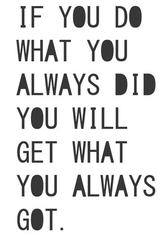 if_you_do_what_you_always_did_you_will_get_what_you_always_got_quote