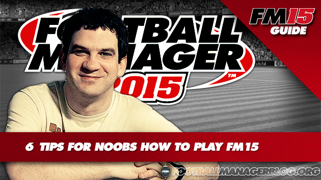 6 tips for noobs on how to play football manager 2015 miles jacobson