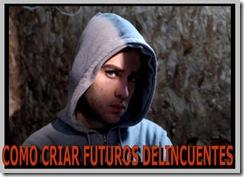 como_criar_futuros_delincuentes