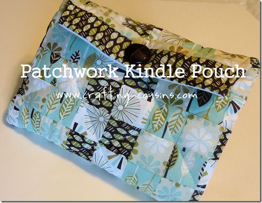 Patchwork Kindle pouch tutorial from the Crafty Cousins