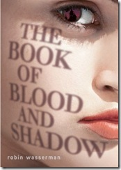 book cover of The Book of Blood and Shadow by Robin Wasserman