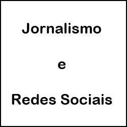 Jornalismo e Redes Sociais
