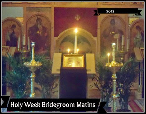The Bridegroom Matins of Holy Week 2013