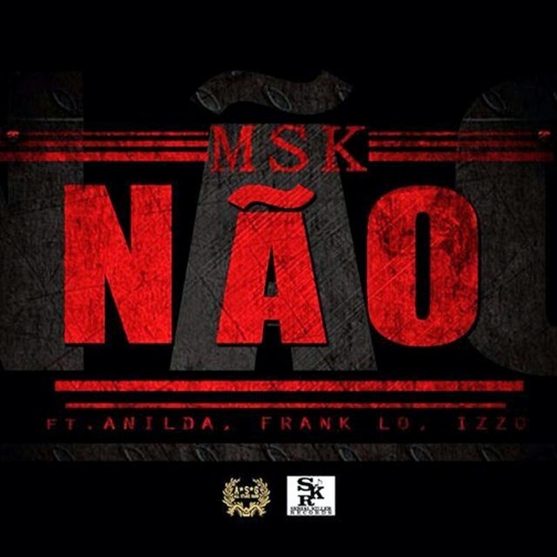 Msk feat Anilda, Frank Lo & IzzO–Não [Download Track]