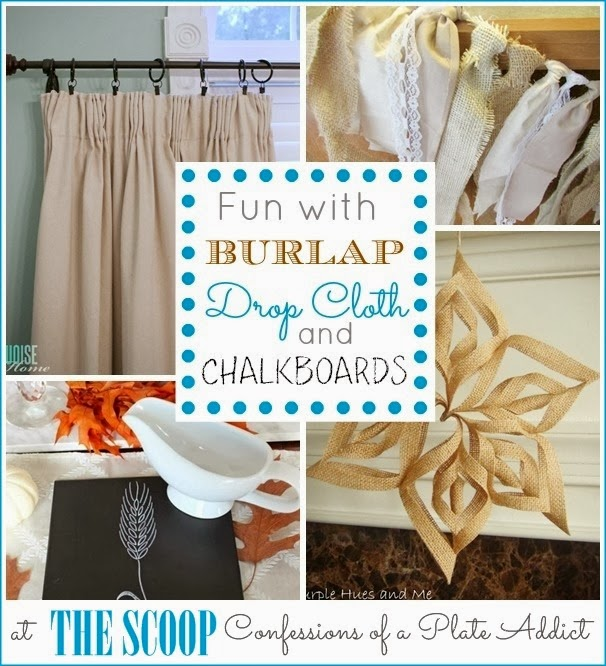 CONFESSIONS OF A PLATE ADDICT Fun with Burlap, Drop Cloth and Chalkboards