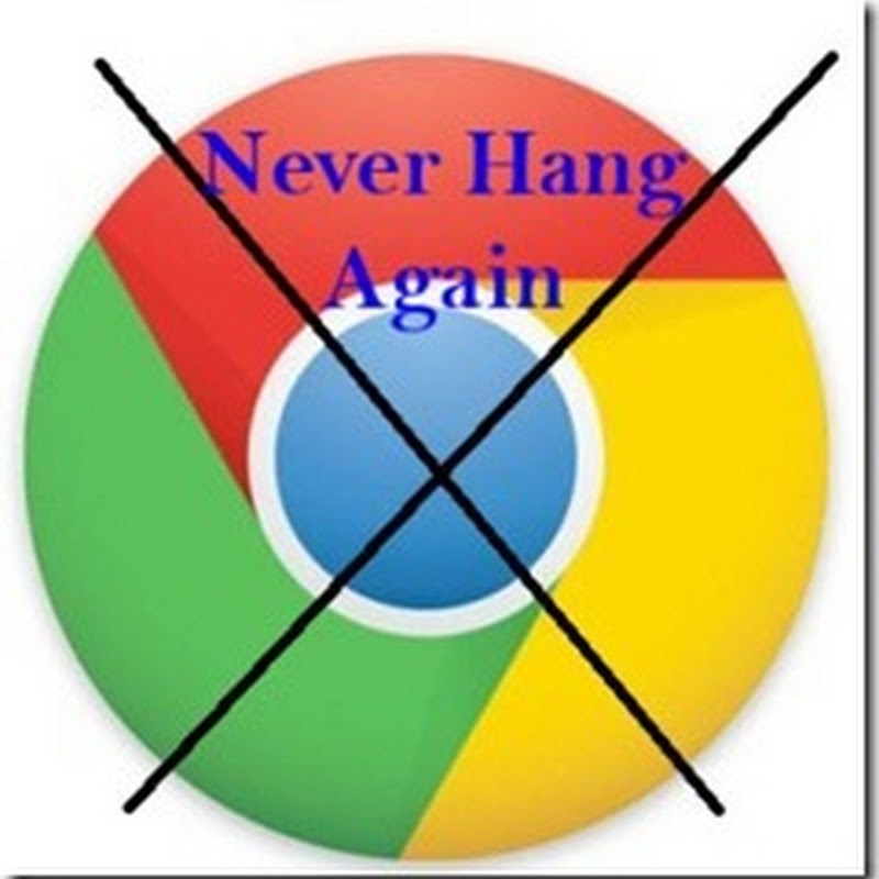 Google chrome get hang every time (solved)