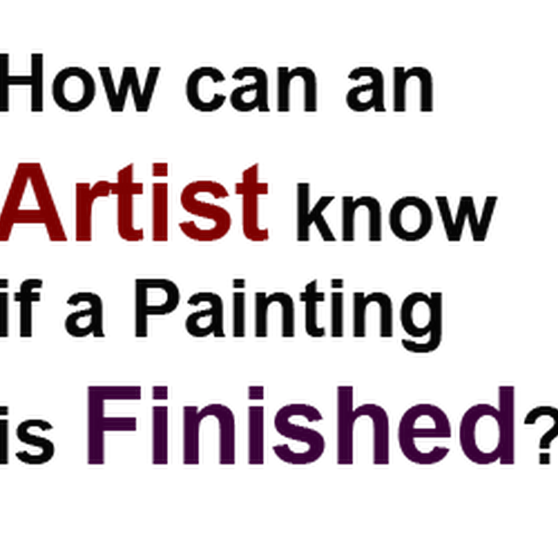 How can an Artist Know if a Painting is Finished?