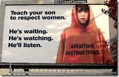 teach your son to respect women.  He's waiting, He's watching, He'll listen.  (picture of billboard)