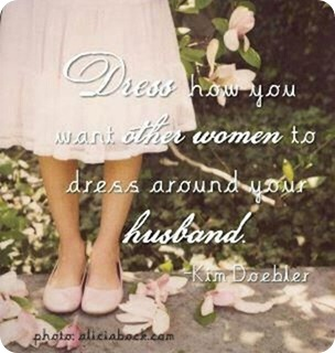 Dress how you want other women to dress around your husband. Kim Doebler