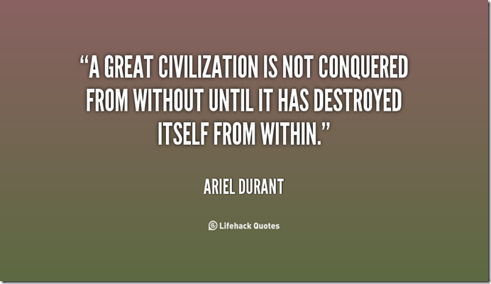 quote-Ariel-Durant-a-great-civilization-is-not-conquered-from-within
