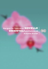 Novelle Orientali - M. Yourcenar