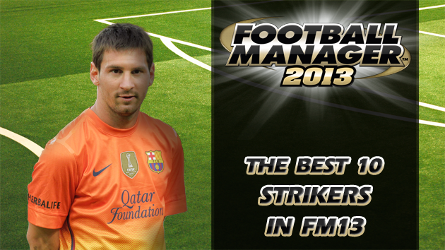The Best 10 Strikers In Football Manager 2013