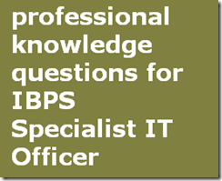 professional knowledge questions for IBPS Specialist IT Officer
