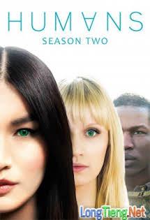 Loài Người Nhân Tạo :Phần 2 - Humans Season 2 Tập 1 2 Cuối
