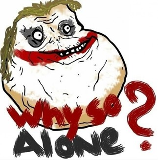 Why So Serious - Forever Alone version