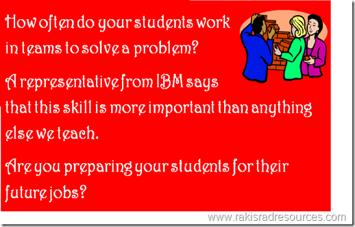 How often do your students work in teams to solve a problem?  A representative from IBM says that this skill is more important than anything else we teach.  Are you preparing your students for their future jobs?