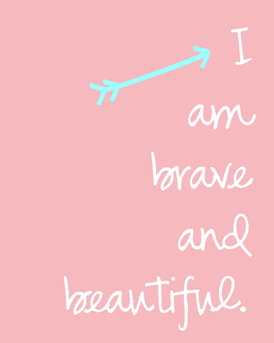 I am brave and beautiful. #Iambraveandbeautiful
