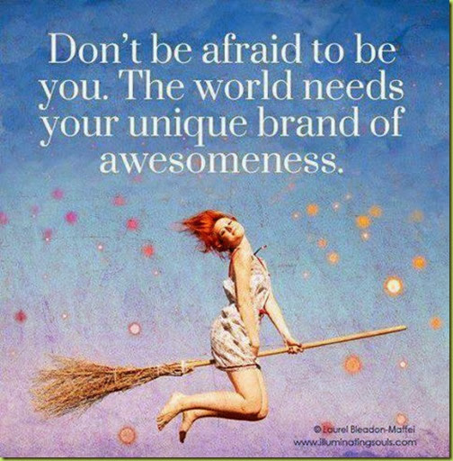 dont be afraid of being YOu
