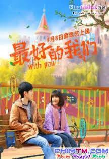 Tuổi Thanh Xuân Bên Nhau - 最好的我们,With you Tập 24 25 Cuối