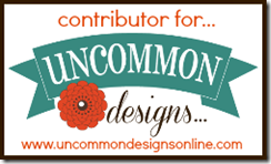 I'm a Contributor for Uncommon Designs!!!