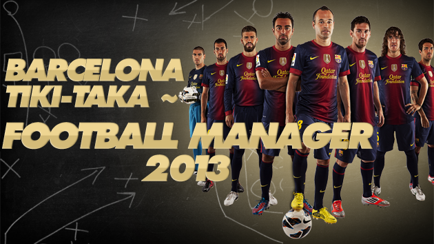 Barcelona Tiki Taka tactic Football Manager 2013