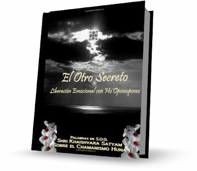 EL OTRO SECRETO, Shri Khaishvara Satyam [ Libro ] – Liberación emocional con Ho'Oponopono