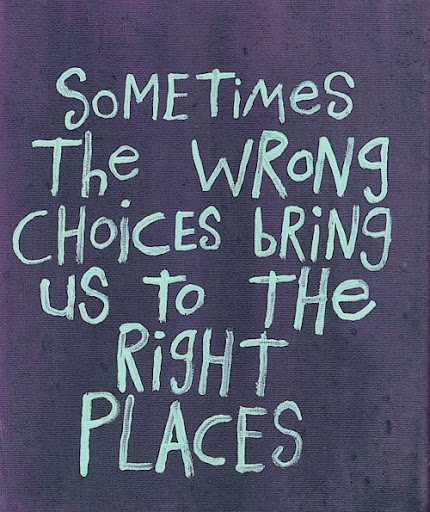 sometimes_the_wrong_choices_bring_us_to_the_right_places_quote