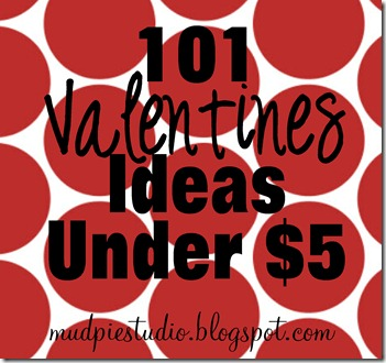 101 Valentine Ideas from mudpiestudio