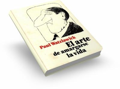 EL ARTE DE AMARGARSE LA VIDA, Paul Watzlawick [ Libro