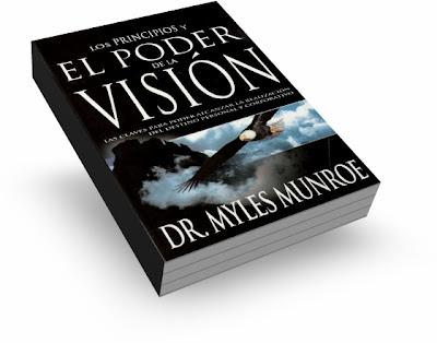 LOS PRINCIPIOS Y EL PODER DE LA VISIÓN, Dr. Myles Munroe [ Libro ] – Las claves para alcanzar la realización del destino personal y corporativo