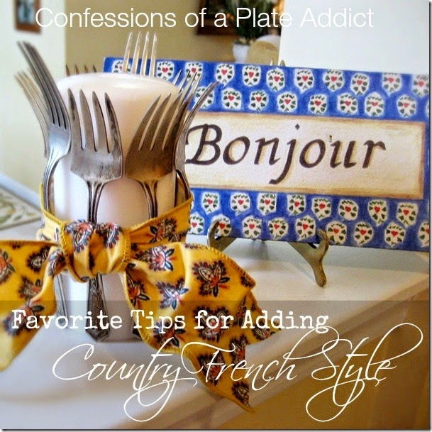 CONFESSIONS OF A PLATE ADDICT My Favorite Tips  for Adding French Country Style