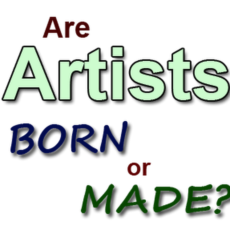 Are Artists Born or Made – or Both?