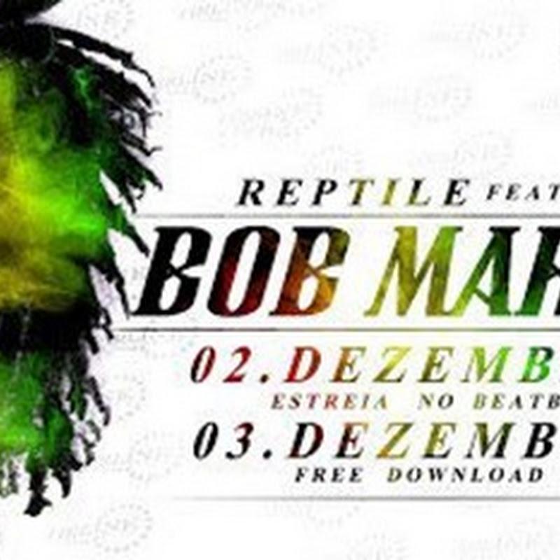 Reptile - Bob Marley Ft. NGA [Download Dia 3 Dezembro]