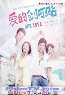 Yêu Thương Quay Về -  爱的创可贴,Our Love Tập HD
