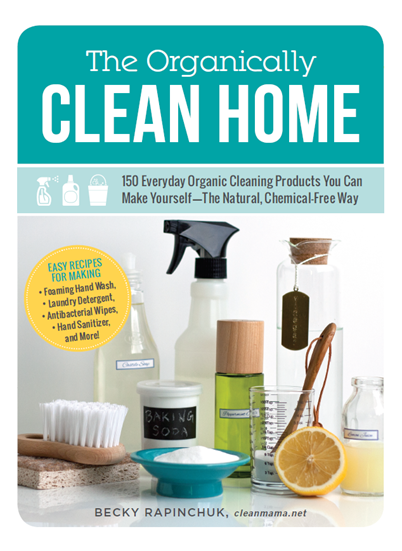 The Organically Clean Home (by Becky Rapinchuk) - Cleanmama.net via simpleispretty.com