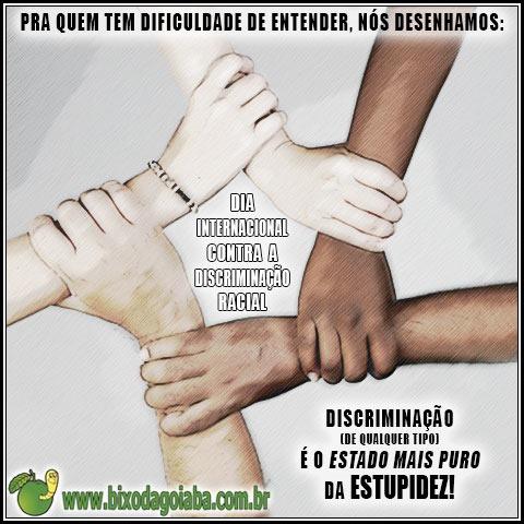 Dia Internacional Contra a Discriminação Racial - não seja mais um dos estúpidos!