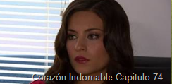 Corazón Indomable Capitulo 74