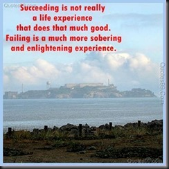 Succeeding-is-not-really-a-life-experience-that-does-that-much-good_-Failing-is-a-much-more-sobering-and-enlightening-experience_1