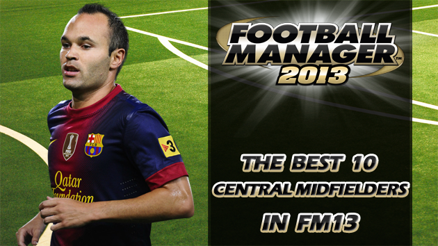 The Best 10 Central Midfielders In Football Manager 2013