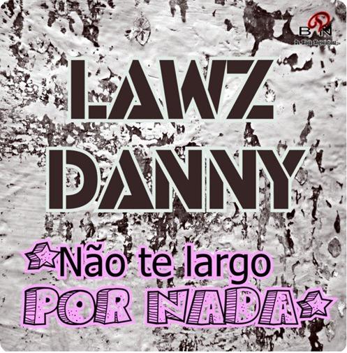 Lawz Danny - Não Te Largo Por Nada
