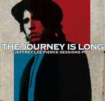 Jeffrey Lee Pierce Sessions Project - The Journey is Long