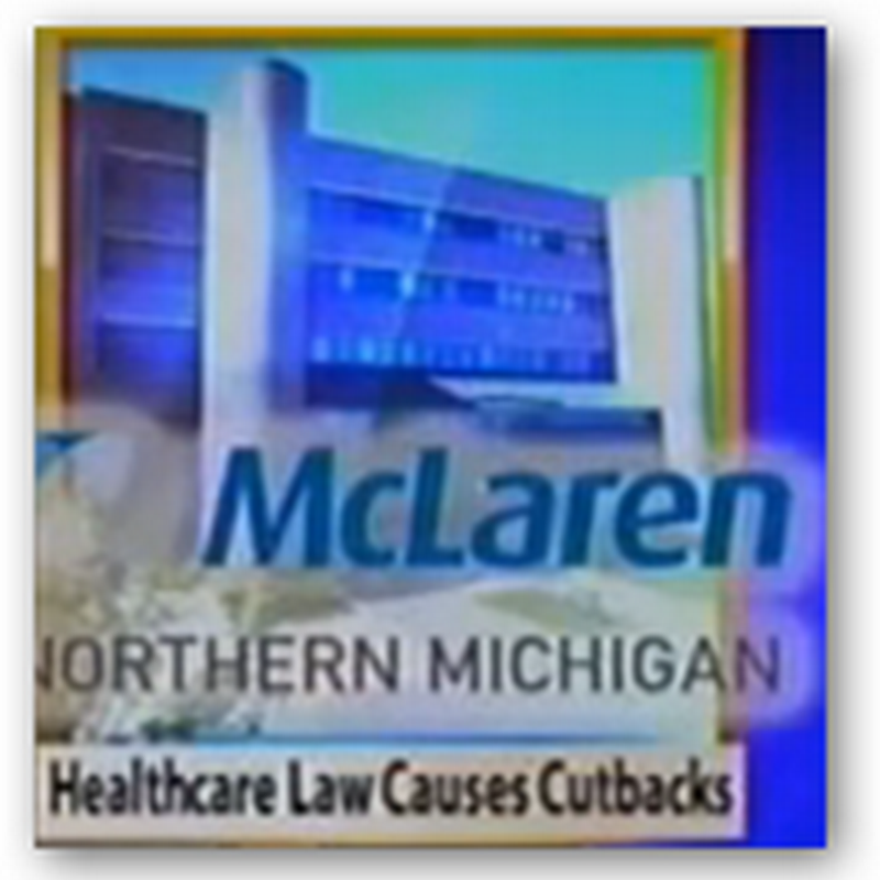 McLaren Hospital System Announces Lay Offs and Cuts - Patient Deductibles Going Up, Provisions of Affordable Care Act With Lower Reimbursements At the Root of the Problem