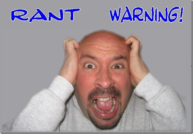 Rant Warning