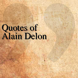 Quotes of Alain Delon ...