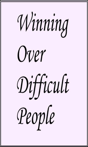 Winning Over Difficult People